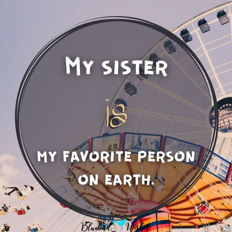 My sister is my favorite person i love you sister quotes I love you sister quotes my sister my favorite person